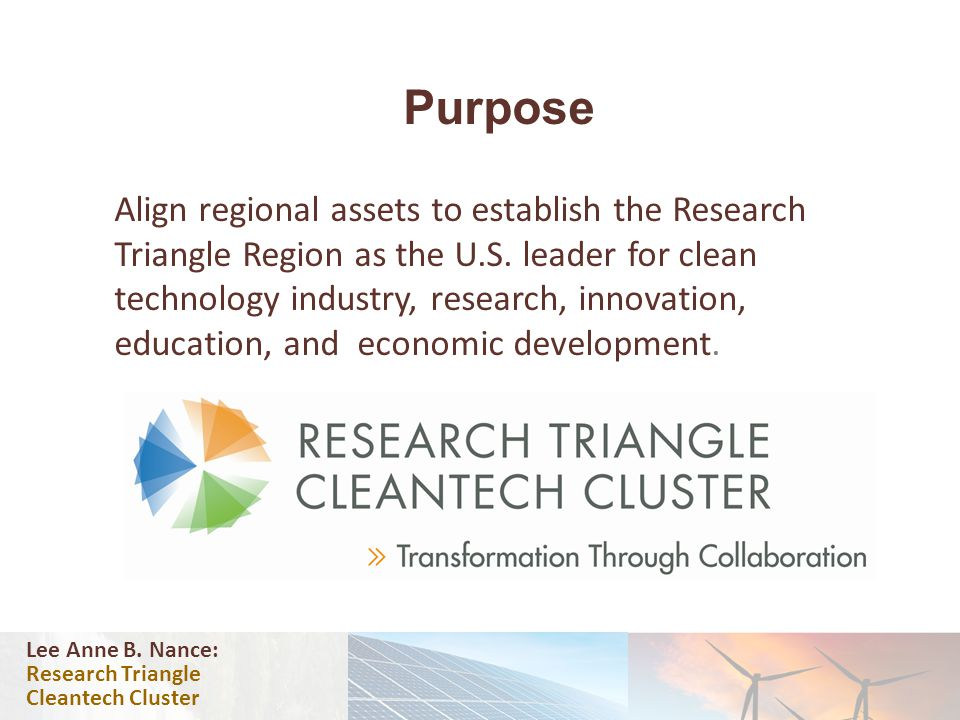 Purpose Align regional assets to establish the Research Triangle Region as the U.S.