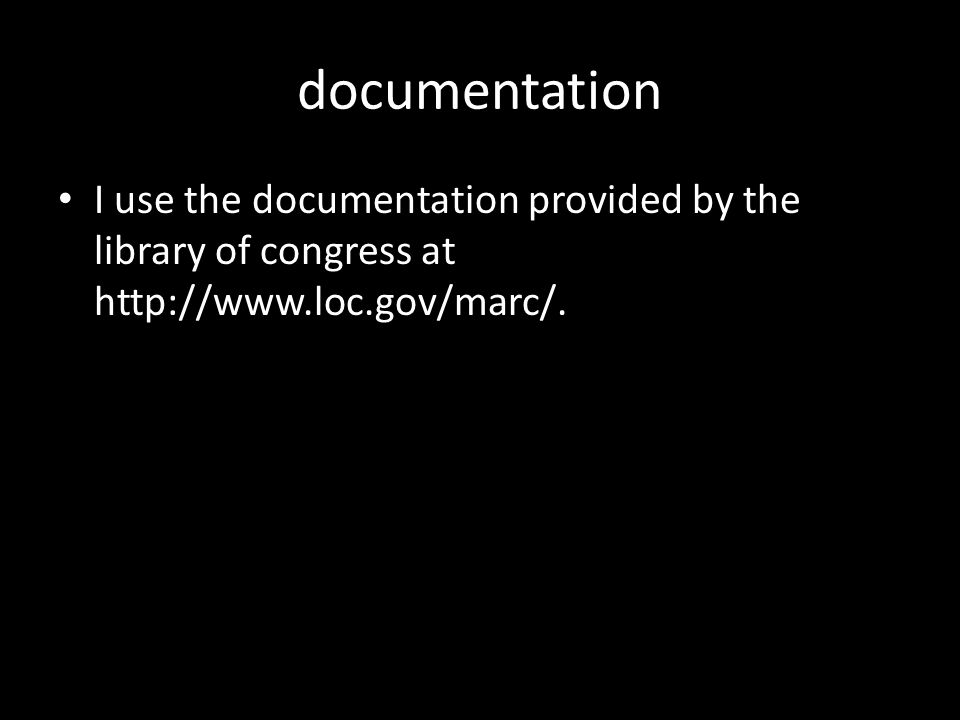 documentation I use the documentation provided by the library of congress at http://www.loc.gov/marc/.