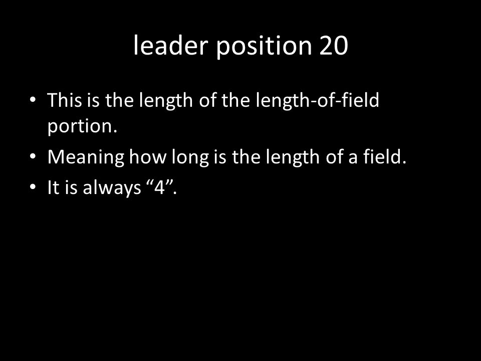 leader position 20 This is the length of the length-of-field portion.
