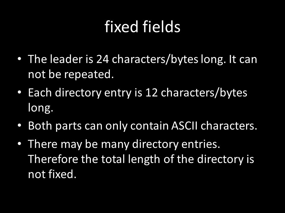 fixed fields The leader is 24 characters/bytes long.
