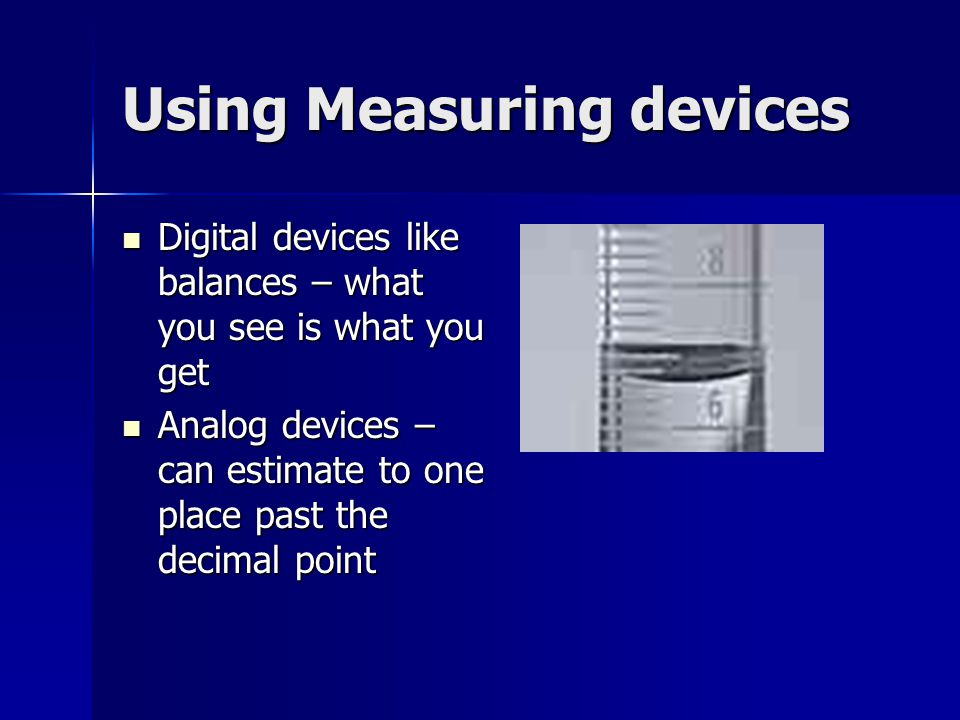Using Measuring devices Digital devices like balances – what you see is what you get Digital devices like balances – what you see is what you get Anal
