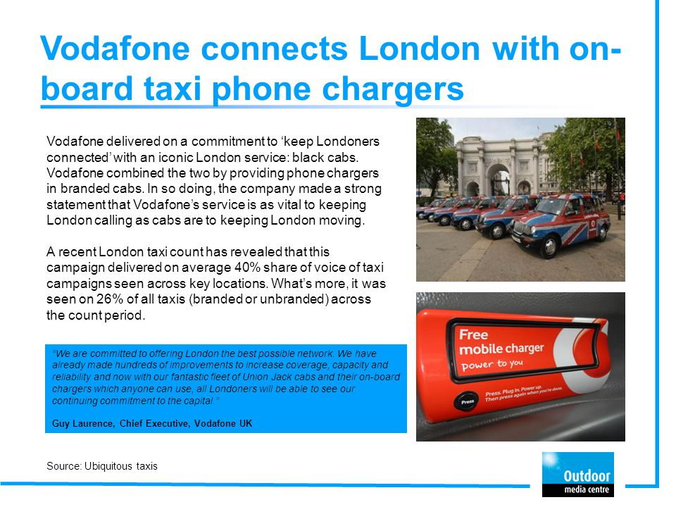 Vodafone connects London with on- board taxi phone chargers Vodafone delivered on a commitment to 'keep Londoners connected' with an iconic London ser