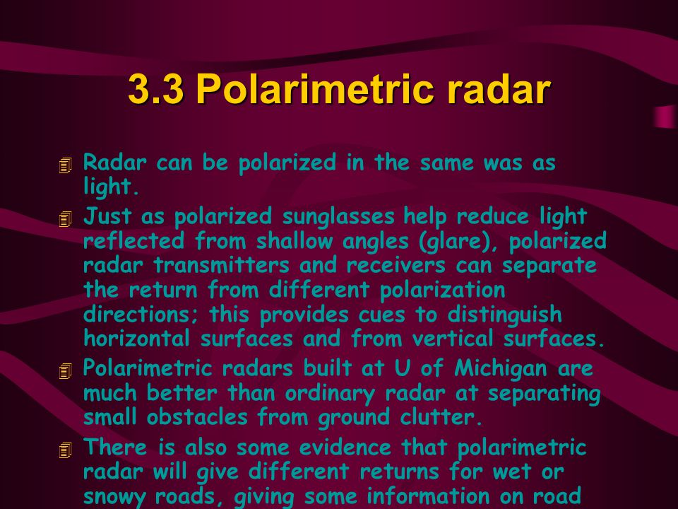 3.3Polarimetric radar 4 Radar can be polarized in the same was as light.