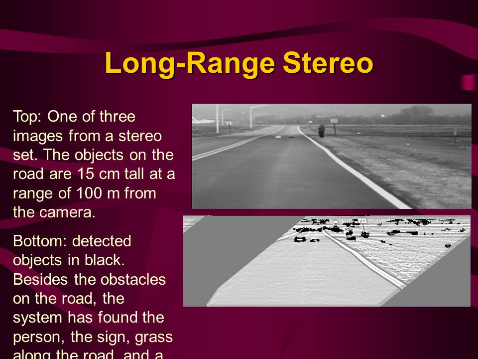 Long-Range Stereo Top: One of three images from a stereo set.