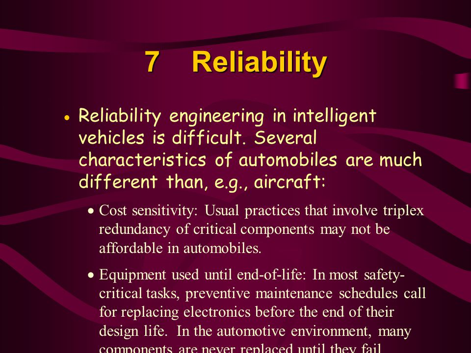 7Reliability  Reliability engineering in intelligent vehicles is difficult.