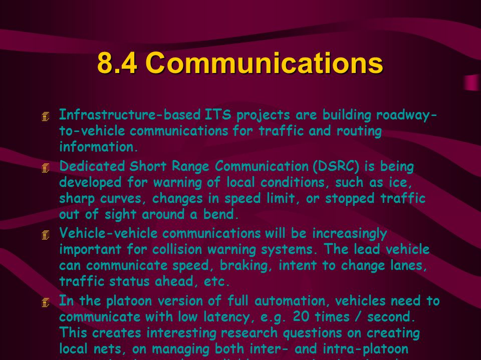8.4Communications 4 Infrastructure-based ITS projects are building roadway- to-vehicle communications for traffic and routing information.
