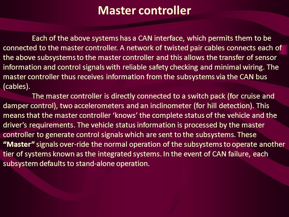 Master controller Each of the above systems has a CAN interface, which permits them to be connected to the master controller.