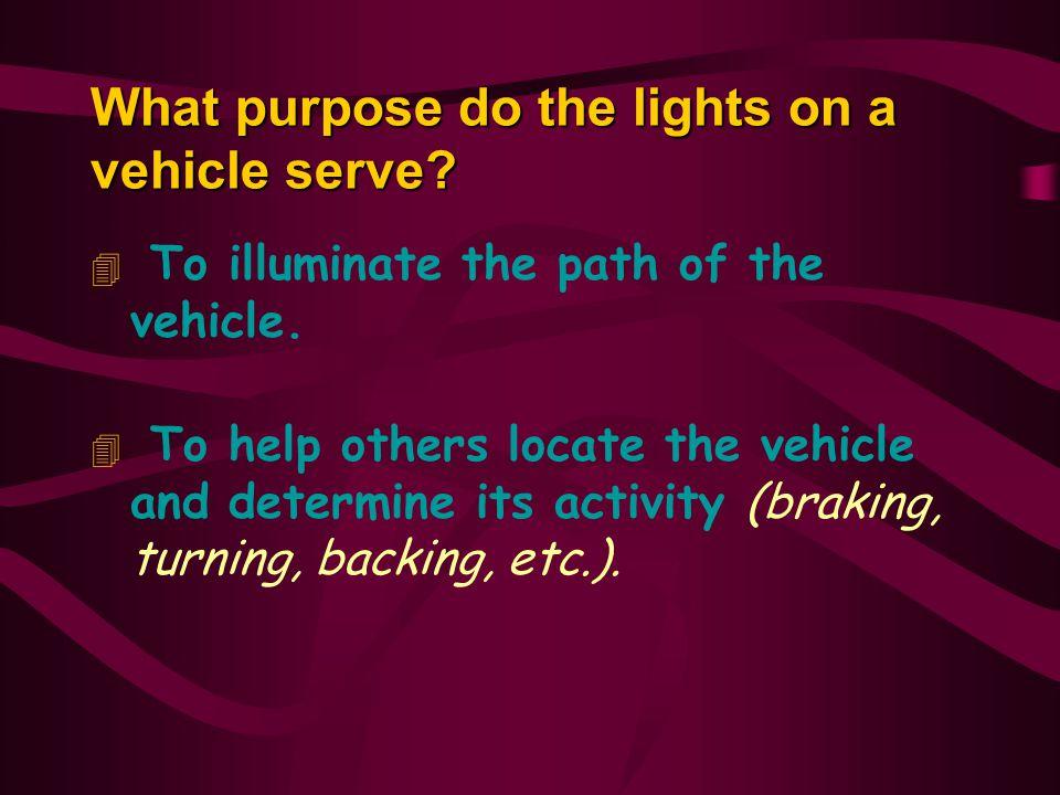 4 To illuminate the path of the vehicle.