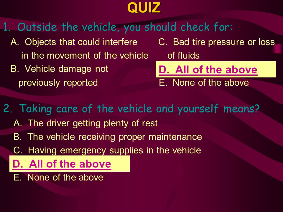 QUIZ 1.Outside the vehicle, you should check for: A.