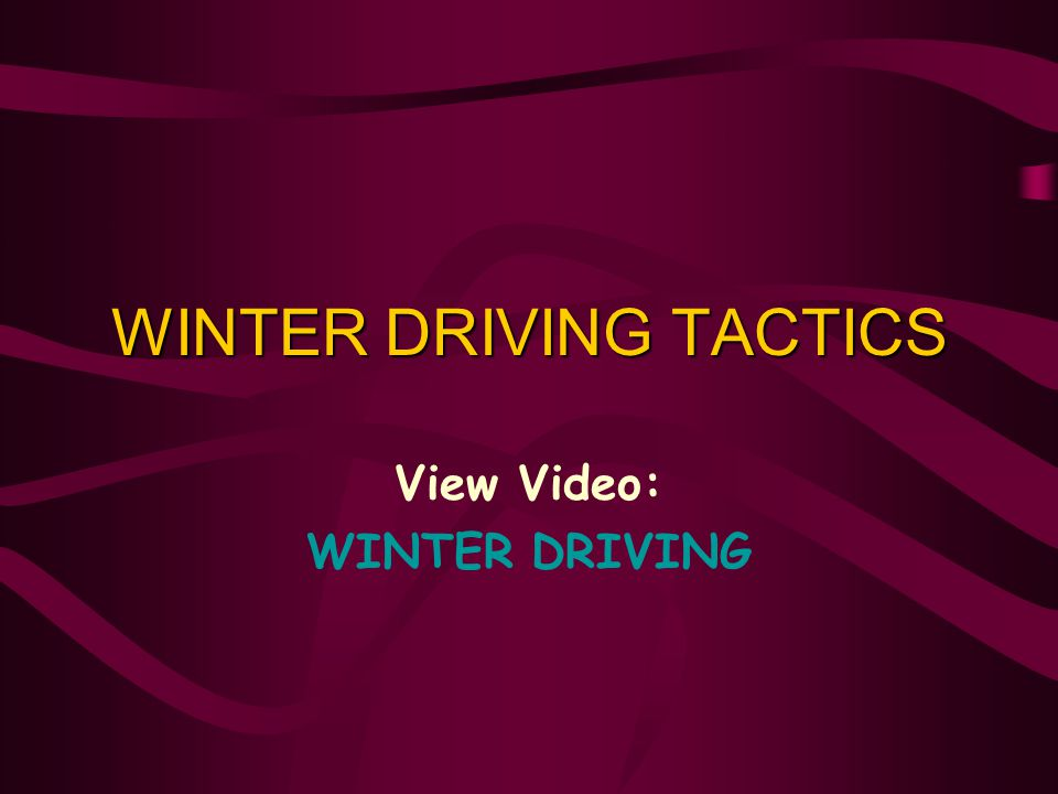 WINTER DRIVING TACTICS View Video: WINTER DRIVING