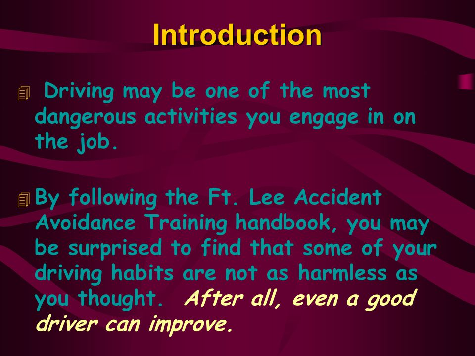Introduction 4 Driving may be one of the most dangerous activities you engage in on the job.