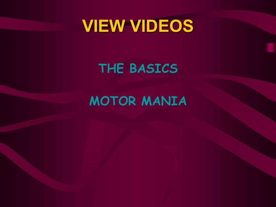 VIEW VIDEOS THE BASICS MOTOR MANIA