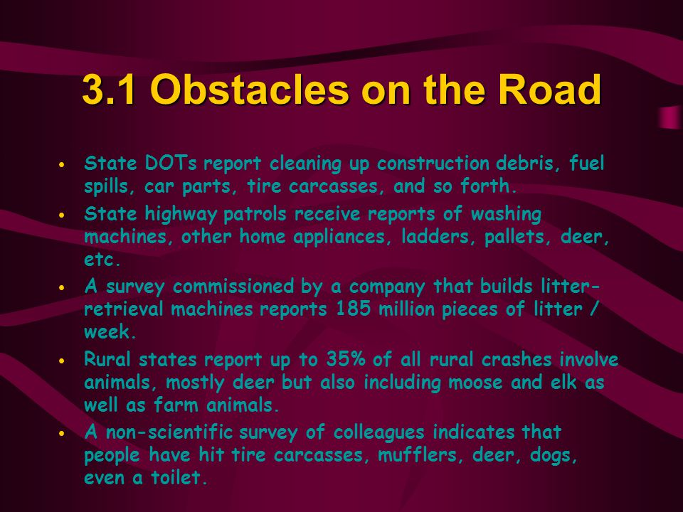 3.1Obstacles on the Road  State DOTs report cleaning up construction debris, fuel spills, car parts, tire carcasses, and so forth.