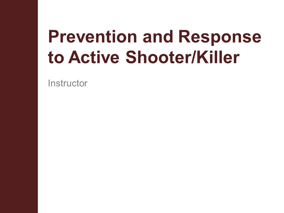 Prevention and Response to Active Shooter/Killer Instructor