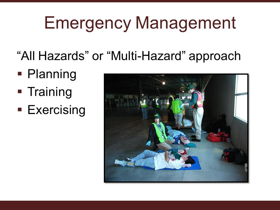 Emergency Management All Hazards or Multi-Hazard approach  Planning  Training  Exercising