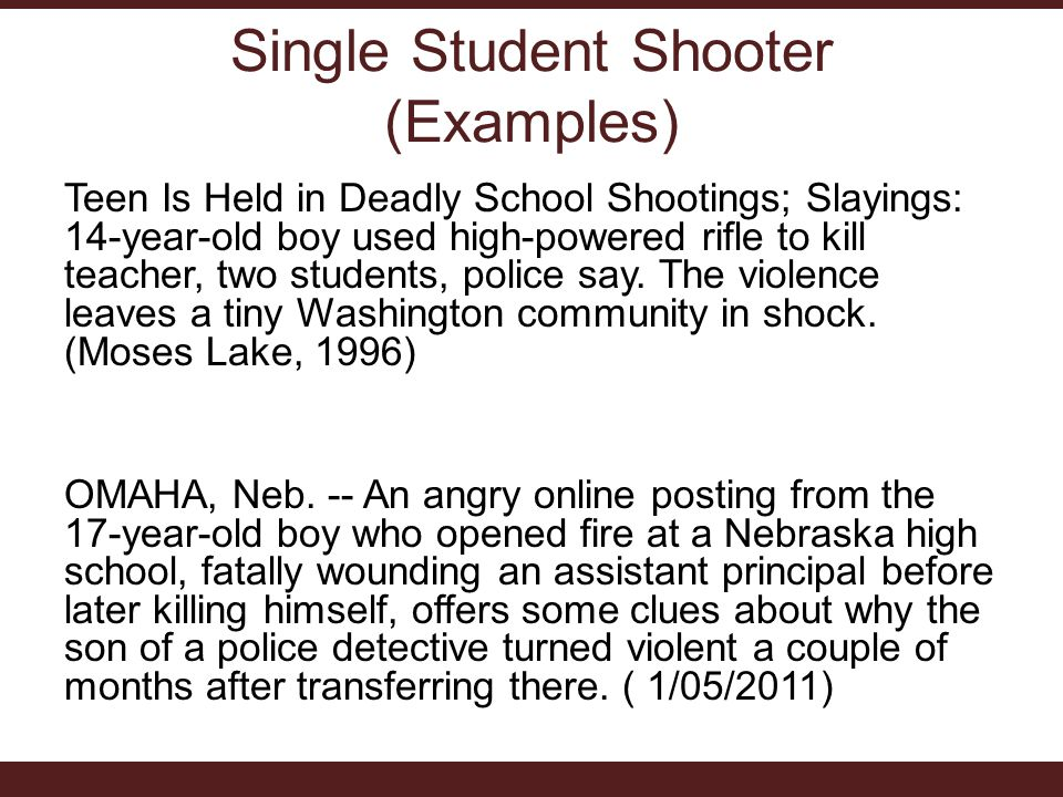 Single Student Shooter (Examples) Teen Is Held in Deadly School Shootings; Slayings: 14-year-old boy used high-powered rifle to kill teacher, two students, police say.