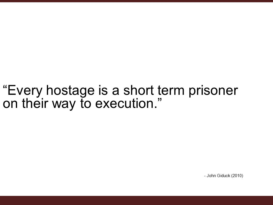Every hostage is a short term prisoner on their way to execution. - John Giduck (2010)