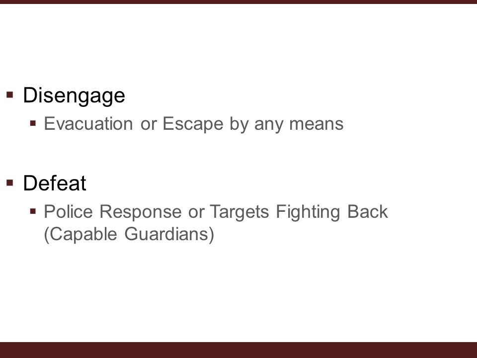  Disengage  Evacuation or Escape by any means  Defeat  Police Response or Targets Fighting Back (Capable Guardians)