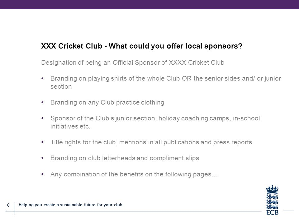 6 Helping you create a sustainable future for your club XXX Cricket Club - What could you offer local sponsors.