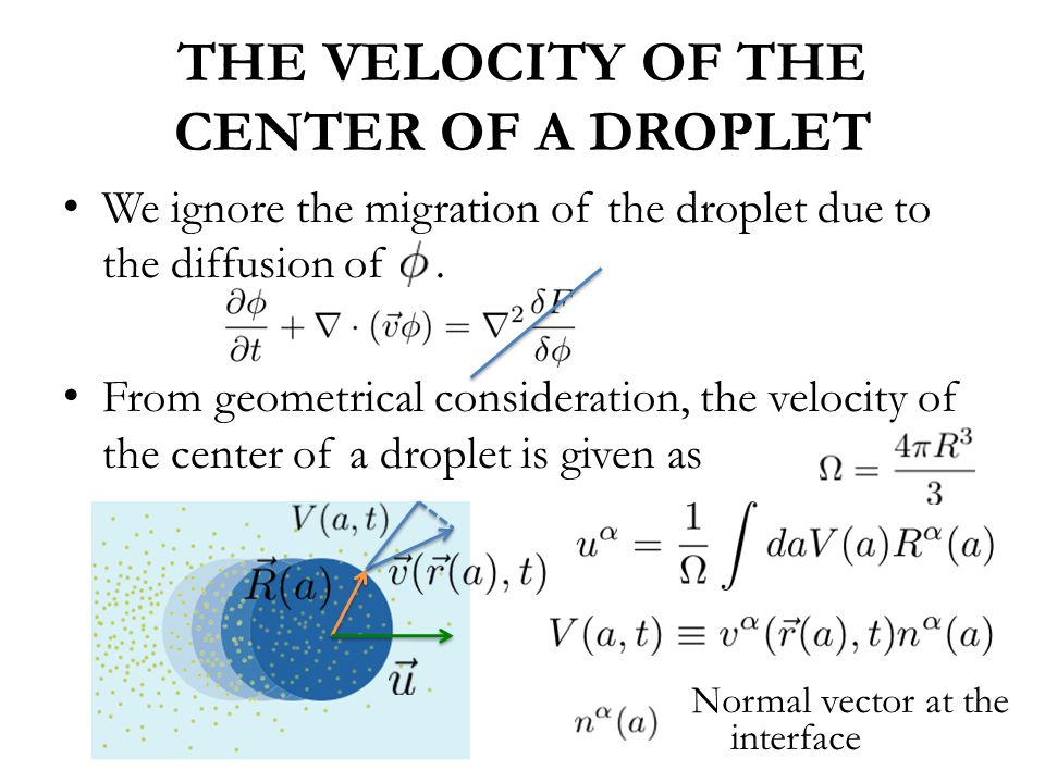 THE VELOCITY OF THE CENTER OF A DROPLET We ignore the migration of the droplet due to the diffusion of.