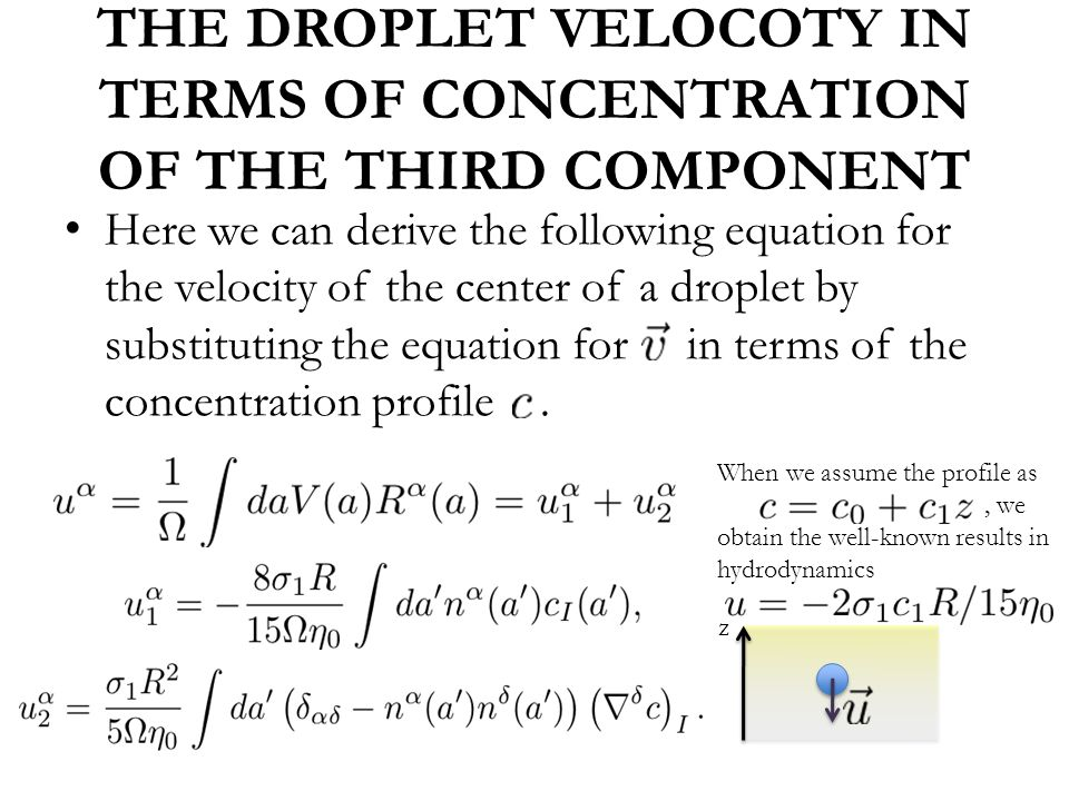 THE DROPLET VELOCOTY IN TERMS OF CONCENTRATION OF THE THIRD COMPONENT Here we can derive the following equation for the velocity of the center of a droplet by substituting the equation for in terms of the concentration profile.