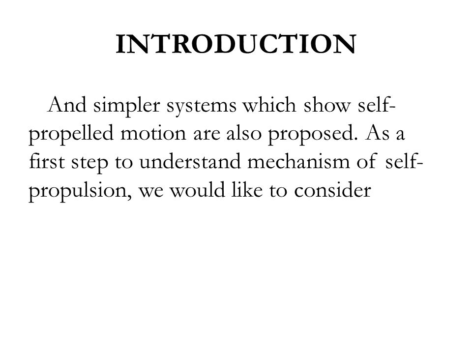 INTRODUCTION And simpler systems which show self- propelled motion are also proposed.