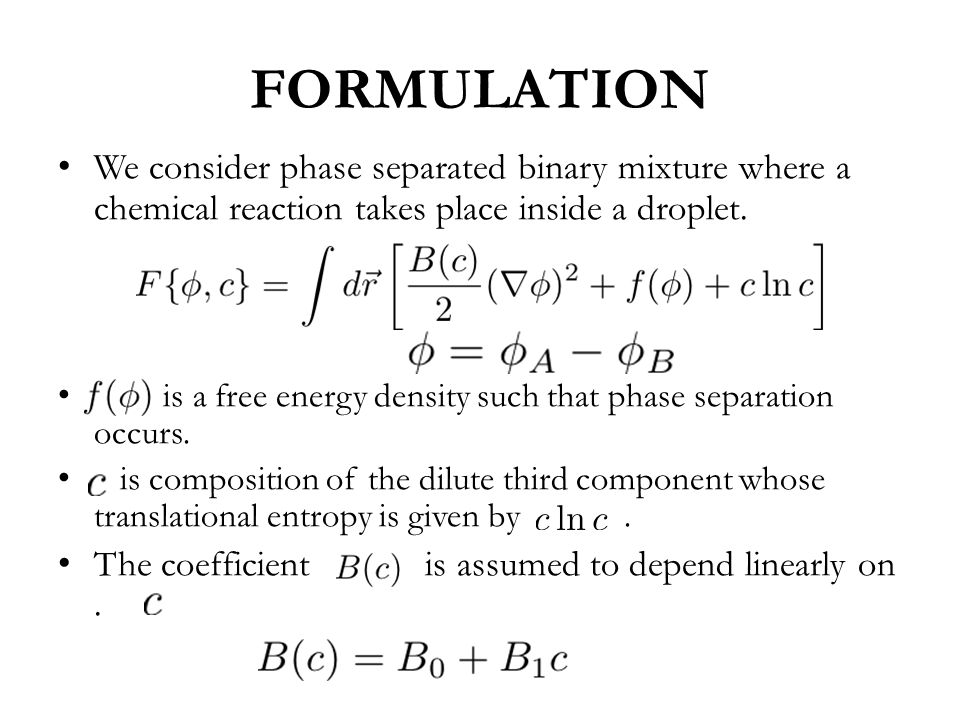 FORMULATION We consider phase separated binary mixture where a chemical reaction takes place inside a droplet.