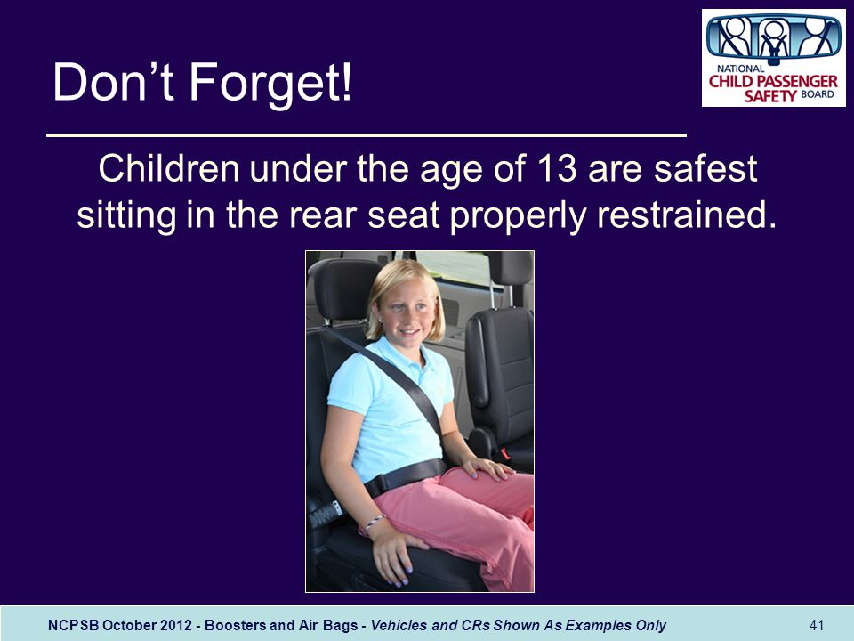NCPSB October 2012 - Boosters and Air Bags - Vehicles and CRs Shown As Examples Only 41 Don't Forget.