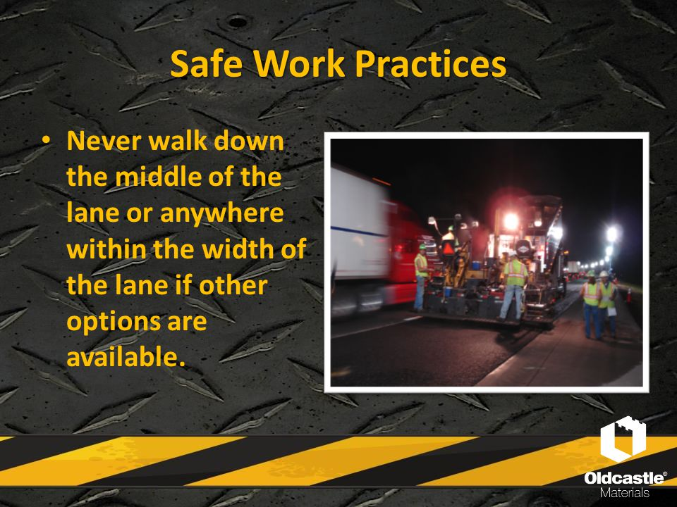 Safe Work Practices Never walk down the middle of the lane or anywhere within the width of the lane if other options are available.