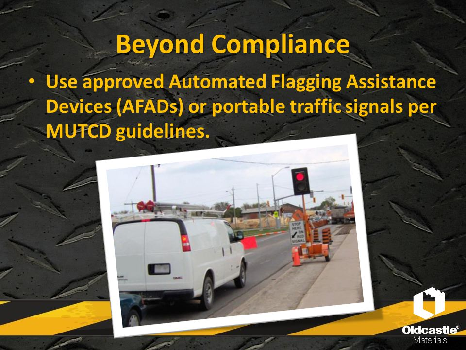 Beyond Compliance Use approved Automated Flagging Assistance Devices (AFADs) or portable traffic signals per MUTCD guidelines.