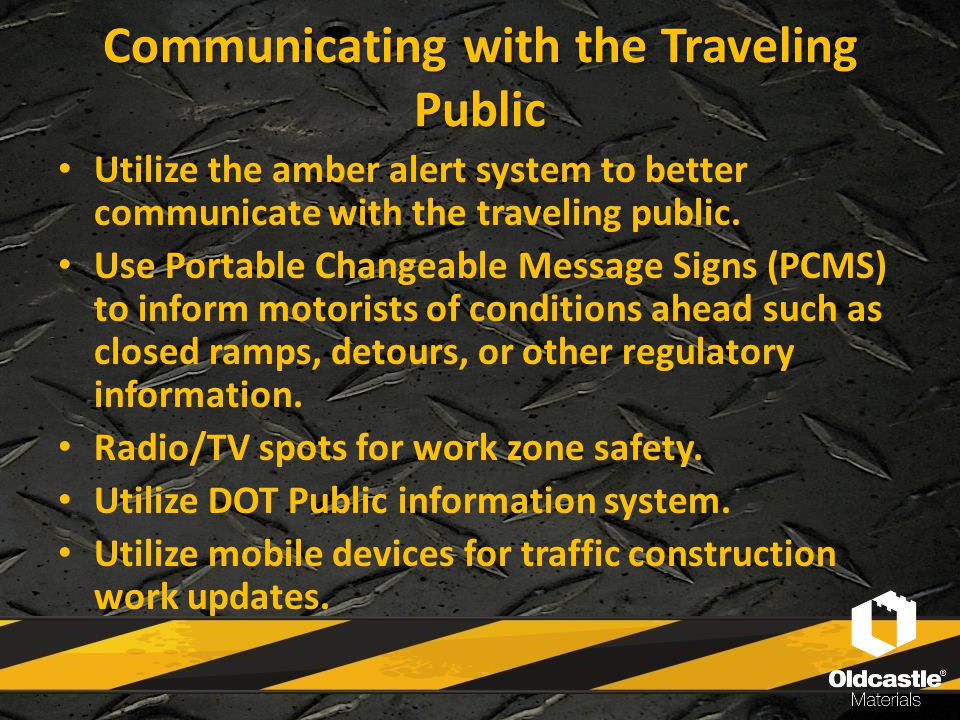 Communicating with the Traveling Public Utilize the amber alert system to better communicate with the traveling public. Use Portable Changeable Messag