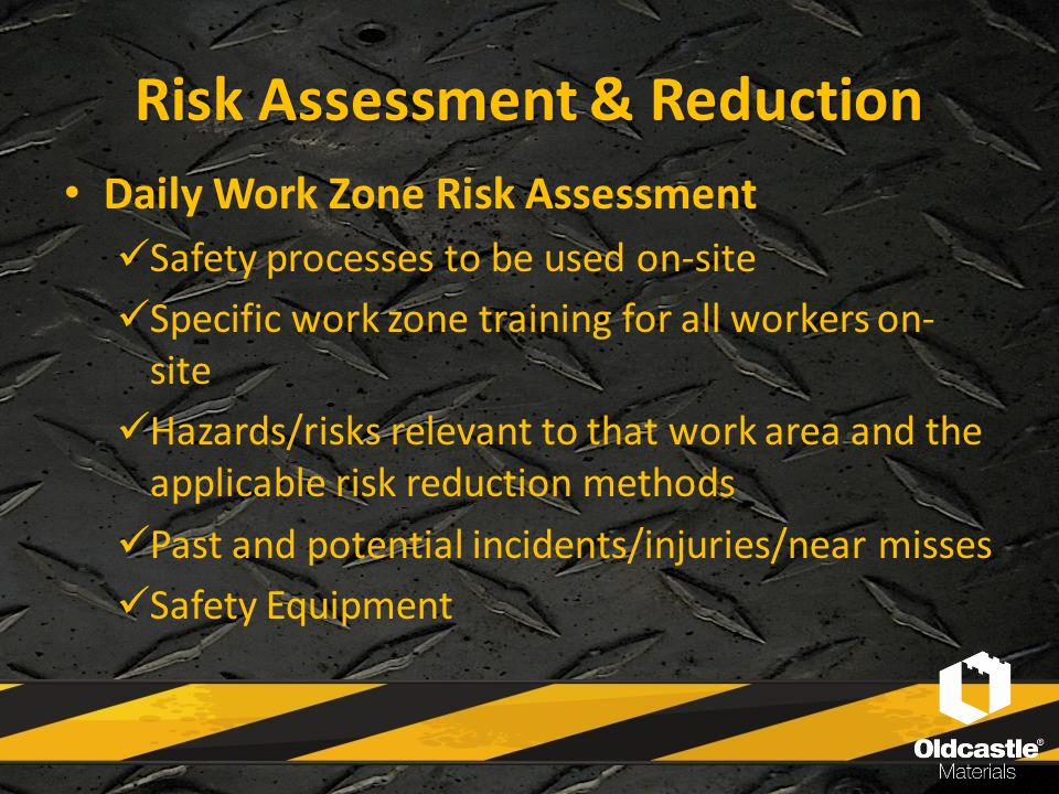 Risk Assessment & Reduction Daily Work Zone Risk Assessment Proper PPE (high-vis clothing, reflective tape on hardhats, etc.) Daily meeting between the project supervisor and the project TCS Truck ingress and egress Dedicated spotters for intrusions