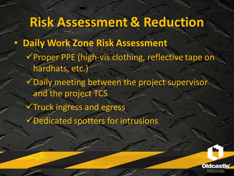 Risk Reduction Methods Before start-up or during maintenance work all equipment in work zone is parked on an angle to push traffic away from employees.