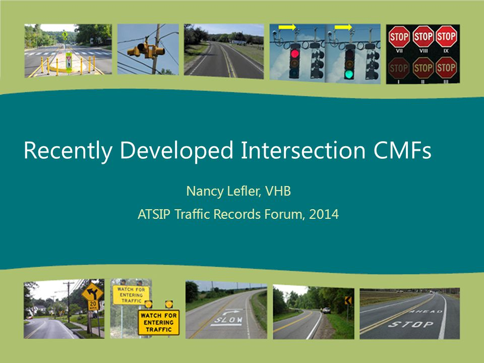Recently Developed Intersection CMFs Nancy Lefler, VHB ATSIP Traffic Records Forum, 2014
