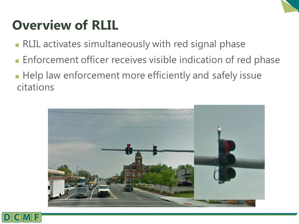 Overview of RLIL RLIL activates simultaneously with red signal phase Enforcement officer receives visible indication of red phase Help law enforcement more efficiently and safely issue citations