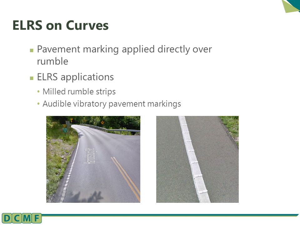 ELRS on Curves Pavement marking applied directly over rumble ELRS applications Milled rumble strips Audible vibratory pavement markings