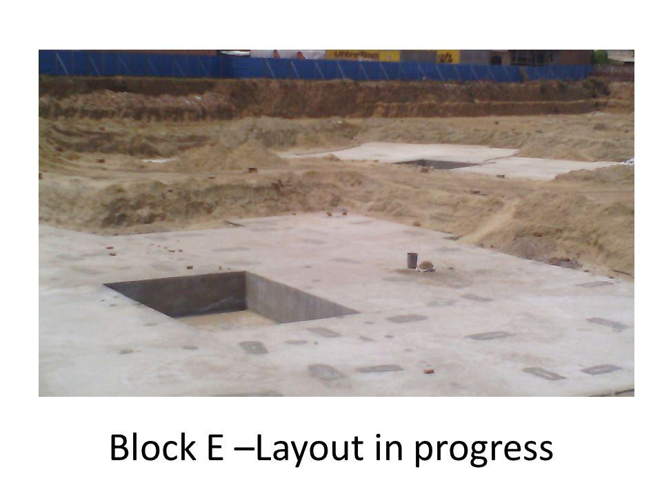 Block E –Layout in progress