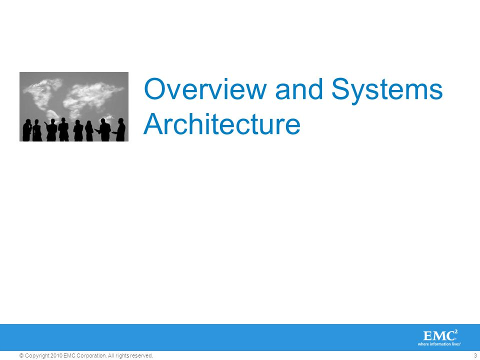 3© Copyright 2010 EMC Corporation. All rights reserved. Overview and Systems Architecture