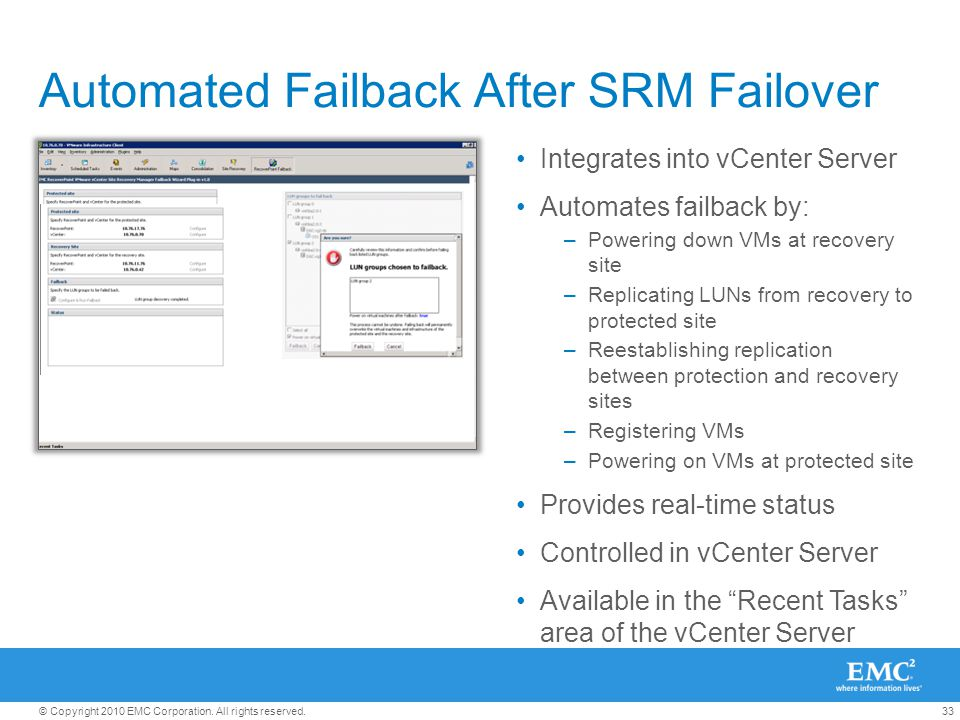 33© Copyright 2010 EMC Corporation. All rights reserved. Automated Failback After SRM Failover Integrates into vCenter Server Automates failback by: –