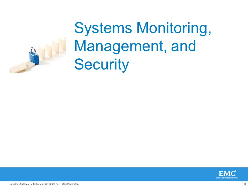 48© Copyright 2010 EMC Corporation. All rights reserved. Systems Monitoring, Management, and Security