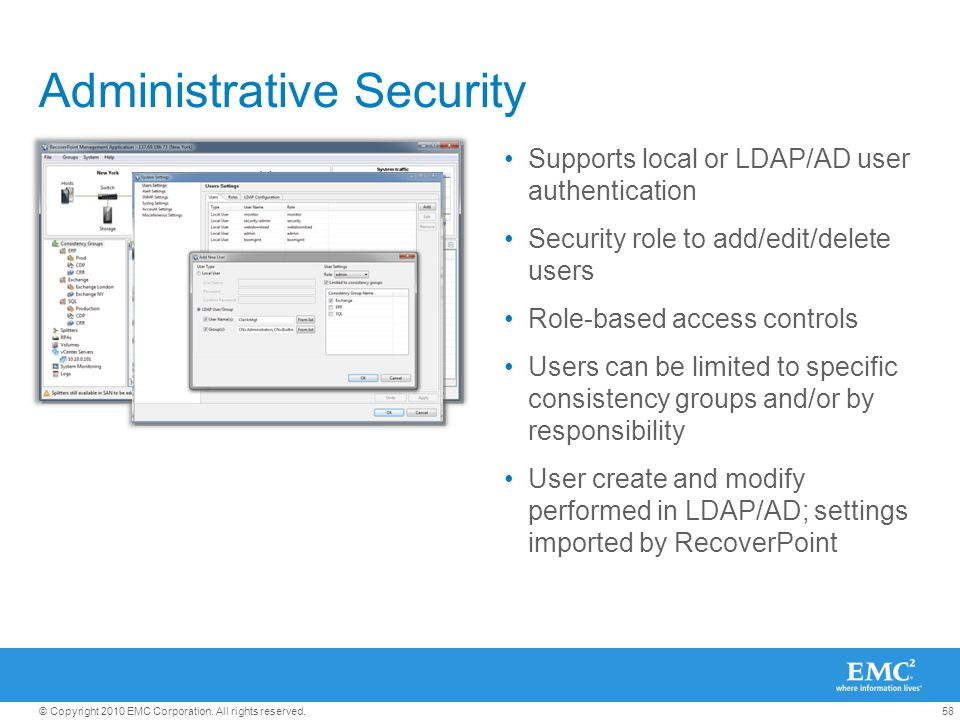 58© Copyright 2010 EMC Corporation. All rights reserved. Administrative Security Supports local or LDAP/AD user authentication Security role to add/ed