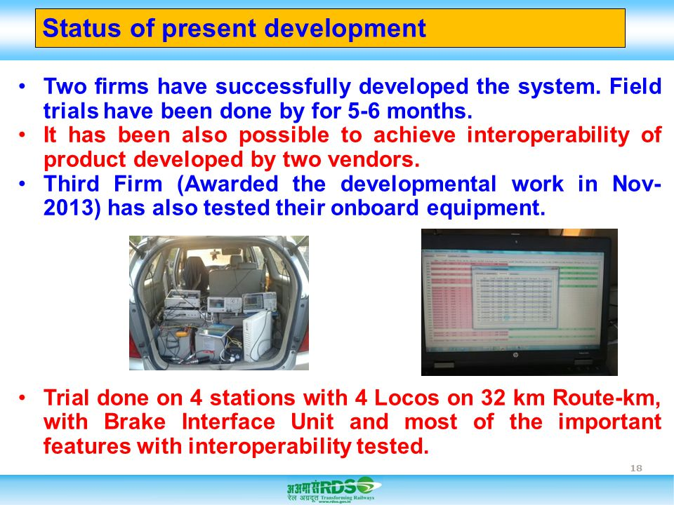 18 Status of present development Two firms have successfully developed the system. Field trials have been done by for 5-6 months. It has been also pos