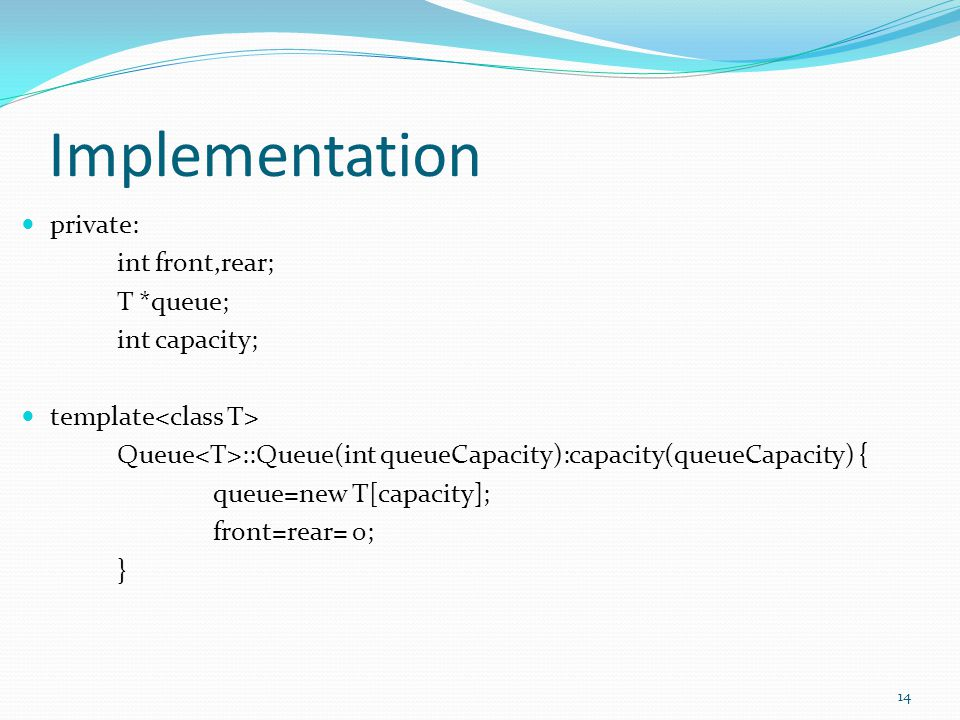 Implementation private: int front,rear; T *queue; int capacity; template Queue ::Queue(int queueCapacity):capacity(queueCapacity) { queue=new T[capaci