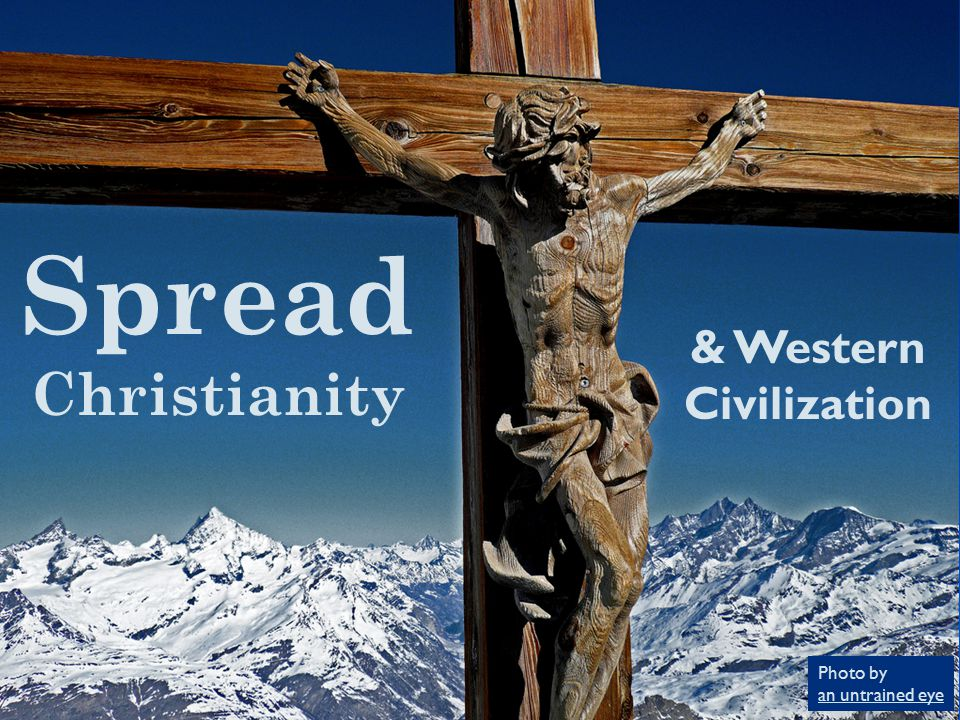 Spread Christianity & Western Civilization Photo by an untrained eye an untrained eye