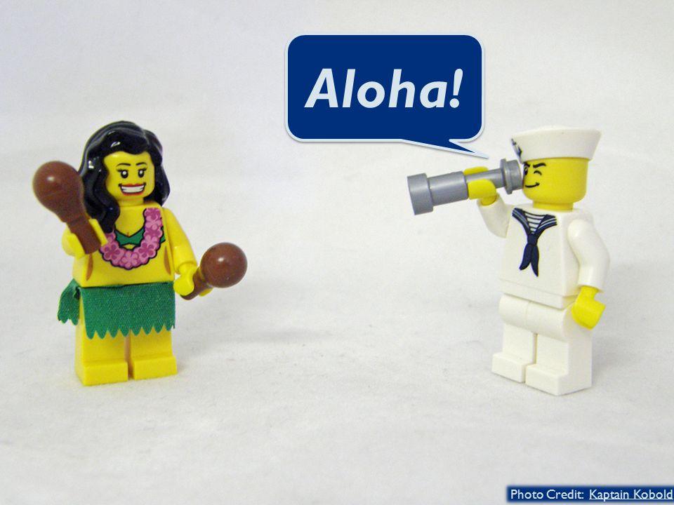 Aloha! Photo Credit: Kaptain KoboldKaptain Kobold