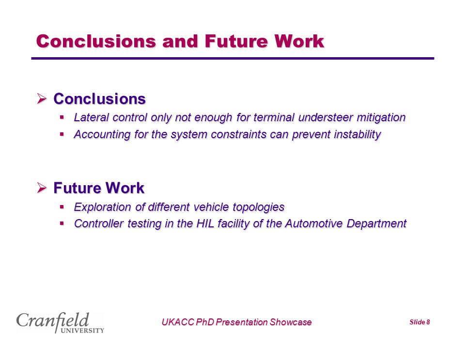 UKACC PhD Presentation Showcase Slide 8 Conclusions and Future Work  Conclusions  Lateral control only not enough for terminal understeer mitigation