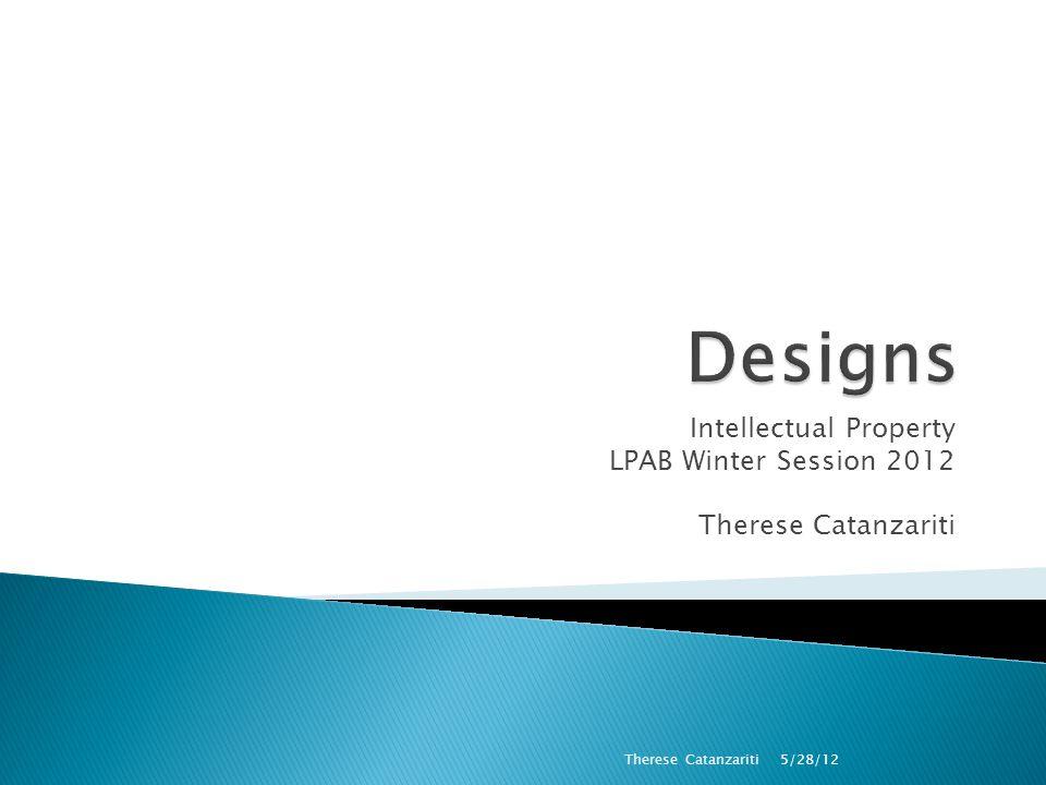 Intellectual Property LPAB Winter Session 2012 Therese Catanzariti 5/28/12 Therese Catanzariti