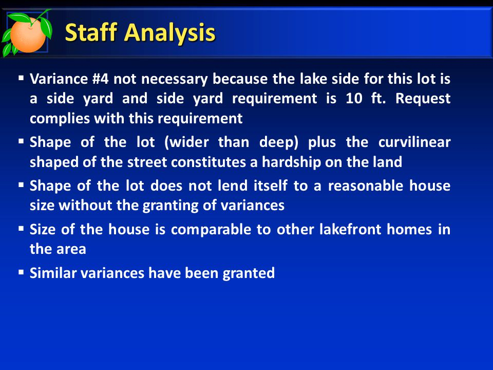 Staff Analysis  Variance #4 not necessary because the lake side for this lot is a side yard and side yard requirement is 10 ft.