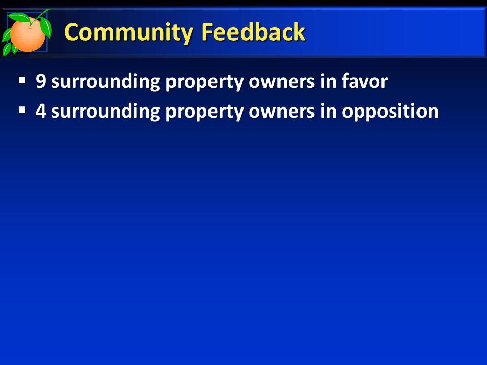 Community Feedback  9 surrounding property owners in favor  4 surrounding property owners in opposition