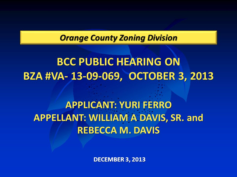 BCC PUBLIC HEARING ON BZA #VA- 13-09-069, OCTOBER 3, 2013 APPLICANT: YURI FERRO APPELLANT: WILLIAM A DAVIS, SR.